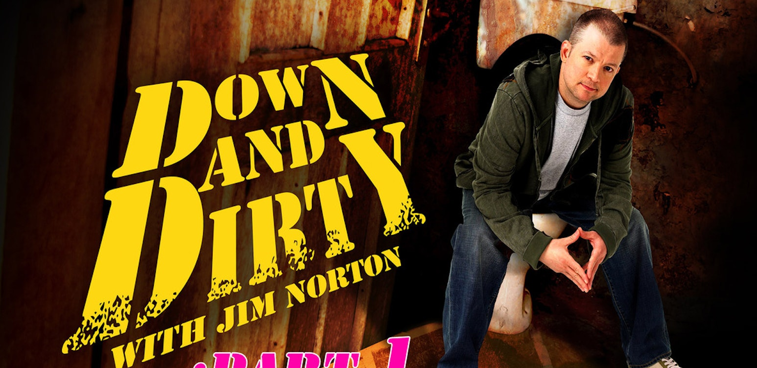 Down + Dirty with Jim Norton - Part 1
