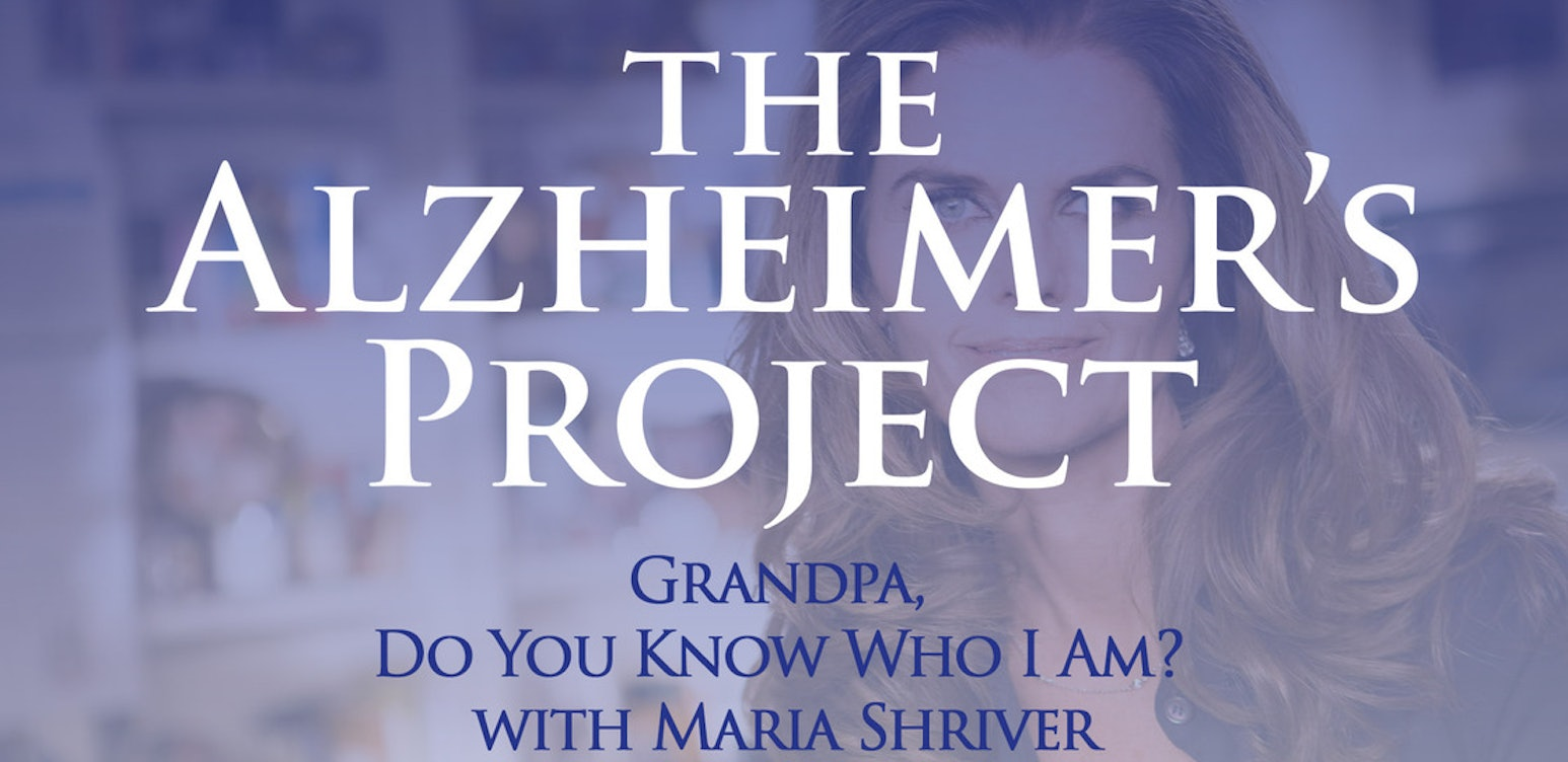 The Alzheimer's Project - Grandpa, Do You Know Who I Am? with Maria Shriver
