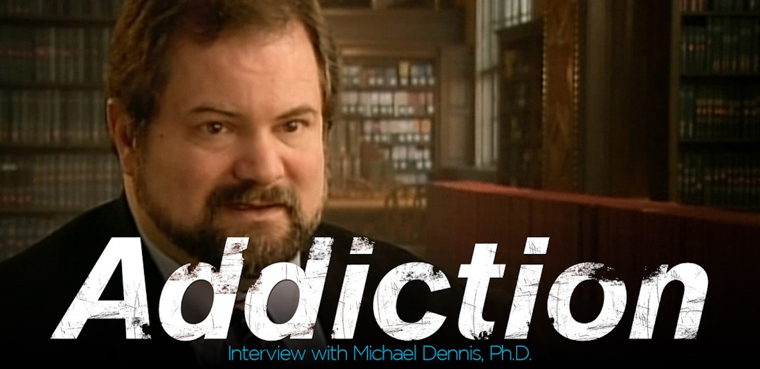 Addiction: Interview with Michael Dennis, Ph.D.