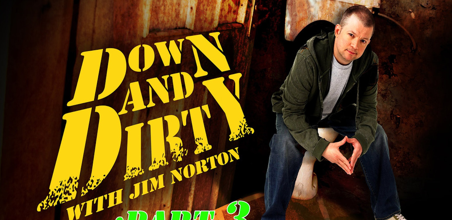 Down + Dirty with Jim Norton - Part 3