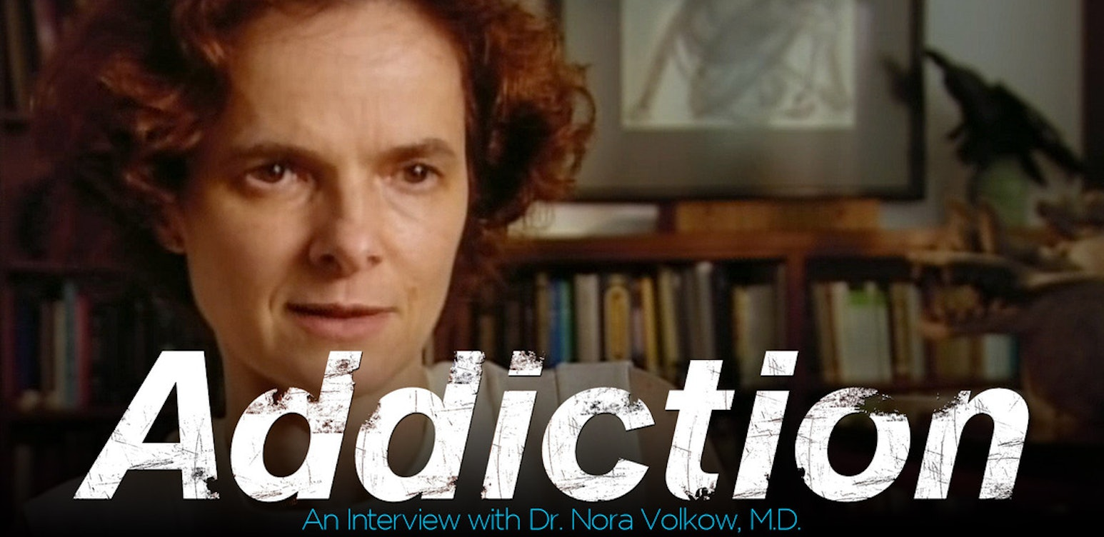 Addiction: An Interview with Dr. Nora Volkow, M.D.