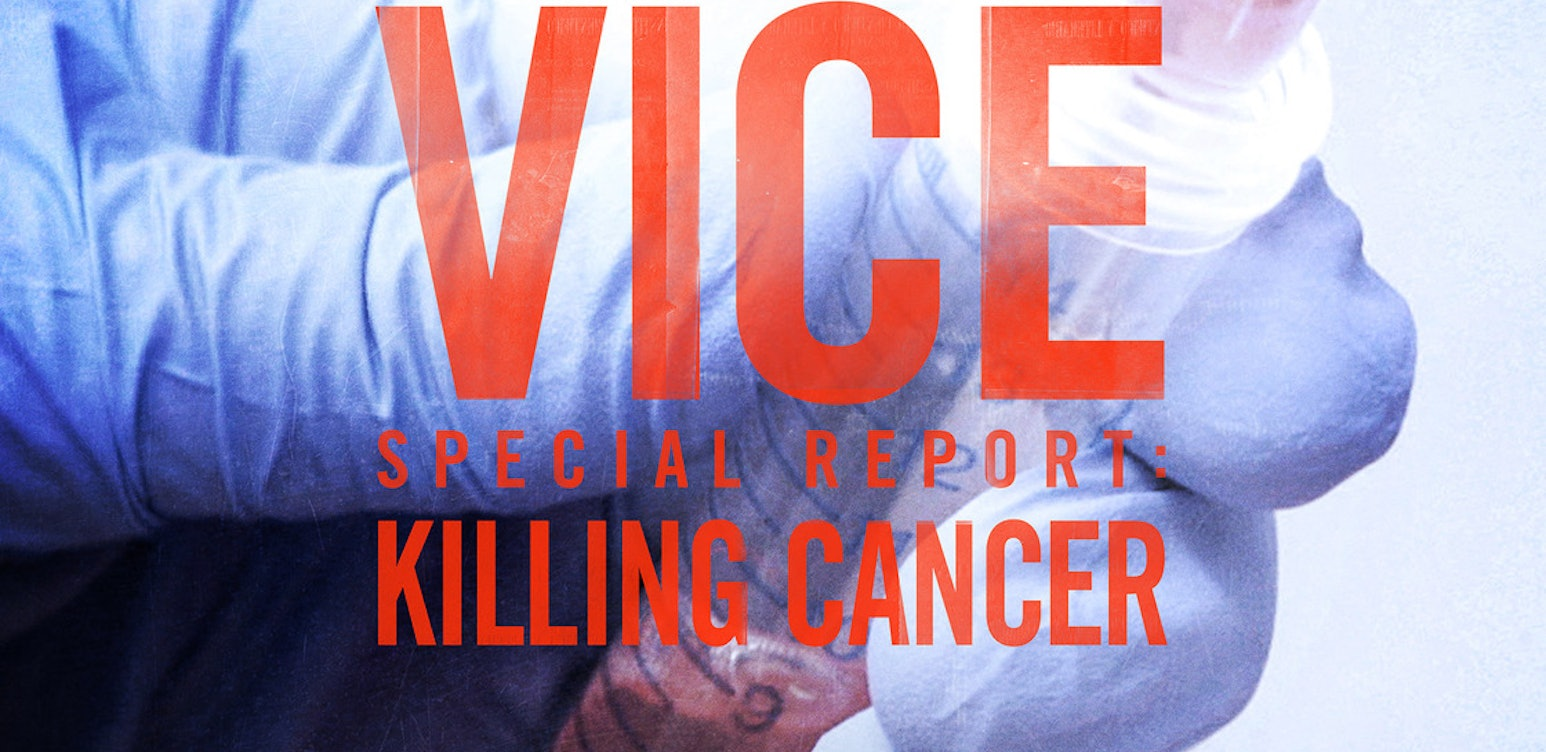 VICE Special Report: Killing Cancer